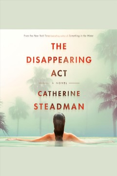 The disappearing act [electronic resource] : a novel / Catherine Steadman.
