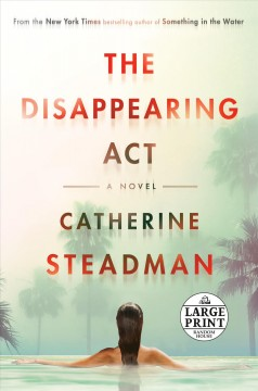 The disappearing act : a novel / Catherine Steadman.
