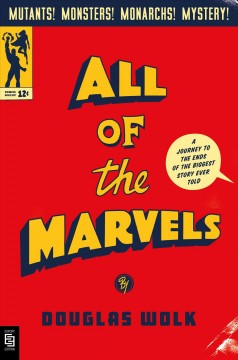 All of the marvels : a journey to the ends of the biggest story ever told / Douglas Wolk.