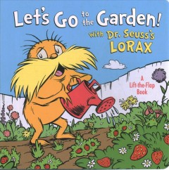 Let's go to the garden! : with Dr. Seuss's Lorax : a lift-the-flap book