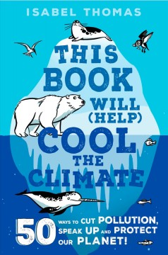 This Book Will Help Cool the Climate : 50 Ways to Cut Pollution and Protect Our Planet!