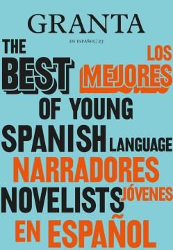 Los mejores narradores jovenes en espa̜ol / The Best of Young Spanish-Language Novelists