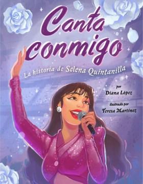 Canta conmigo : la historia de Selena Quintanilla