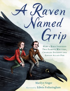A Raven Named Grip : How a Bird Inspired Two Famous Writers, Charles Dickens and Edgar Allan Poe