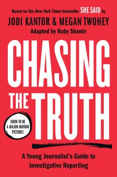 Chasing the Truth : A Young Journalist's Guide to Investigative Reporting