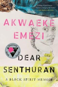 Dear Senthuran a Black spirit memoir / Akwaeke Emezi.