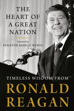 The heart of a great nation : timeless wisdom from Ronald Reagan