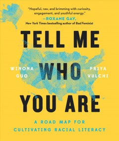 Tell Me Who You Are : A Roadmap for Cultivating Racial Literacy