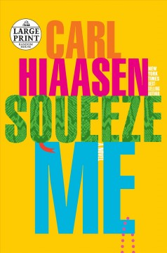 Squeeze me : a novel / Carl Hiaasen.
