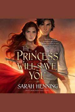 The princess will save you [electronic resource] / Sarah Henning