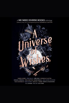 A universe of wishes [electronic resource] : a We Need Diverse Books fantasy anthology / edited by Dhonielle Clayton.