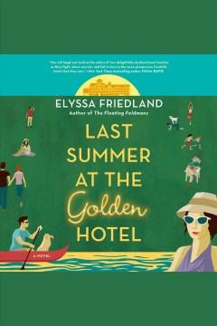 Last summer at the golden hotel [electronic resource] / Elyssa Friedland.