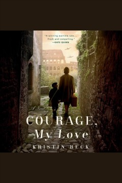 Courage, my love [electronic resource] / Kristin Beck.