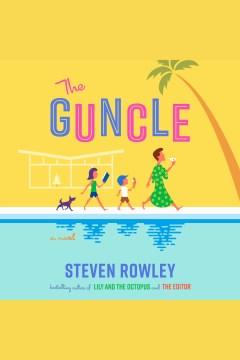 The guncle [electronic resource] : a novel / Steven Rowley.