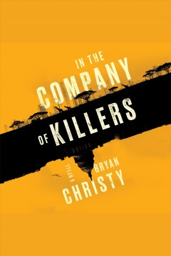 In the company of killers [electronic resource] / Bryan Christy.