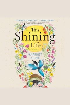 This shining life [electronic resource] : a novel / Harriet Kline.