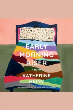 Early morning riser [electronic resource] / Katherine Heiny.