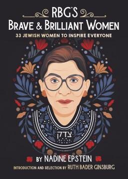 RBG's brave & brilliant women : 33 Jewish women to  inspire everyone