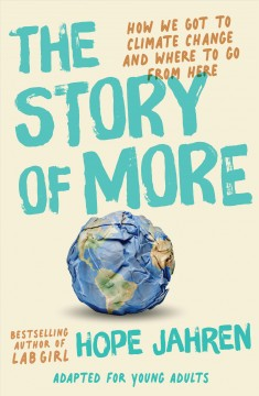The story of more : how we got to climate change and where to go from here : adapted for young adults