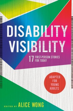 Disability visibility : 17 first-person stories for today : adapted for young adults