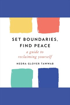 Set boundaries, find peace [electronic resource] : a guide to reclaiming yourself / Nedra Glover Tawwab.