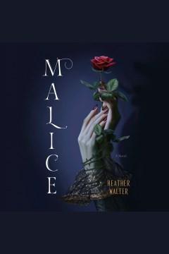 Malice [electronic resource] / Heather Walter.