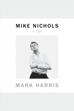 Mike Nichols [electronic resource] : a life / Mark Harris.