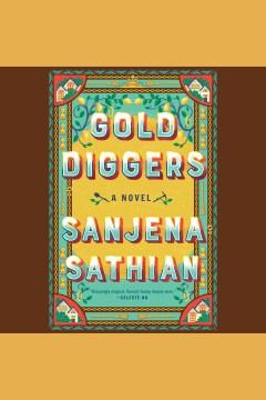 Gold diggers [electronic resource] : a novel / Sanjena Sathian.