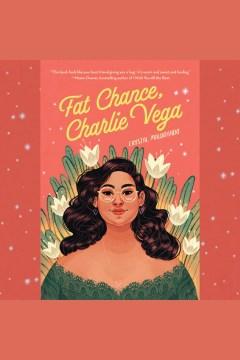Fat chance, Charlie Vega [electronic resource] / Crystal Maldonado.