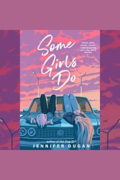 Some girls do [electronic resource] / Jennifer Dugan.