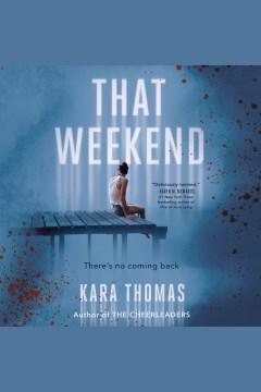 That weekend [electronic resource] / Kara Thomas.