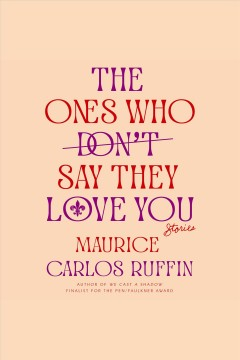 The ones who don't say they love you [electronic resource] : stories / Maurice Carlos Ruffin.