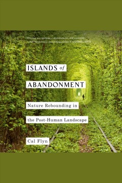 Islands of abandonment [electronic resource] : nature rebounding in the post-human landscape / Cal Flyn.