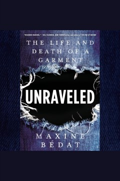 Unraveled [electronic resource] : the life and death of a garment / Maxine Bédat.