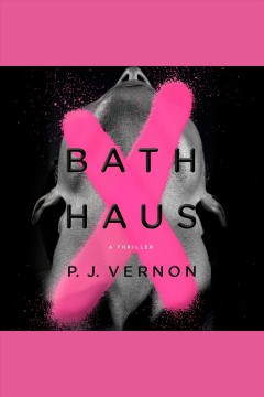 Bath haus [electronic resource] : a thriller / P.J. Vernon.