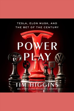 Power play [electronic resource] : Tesla, Elon Musk, and the bet of the century / Tim Higgins.
