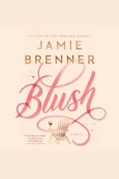 Blush [electronic resource] : a novel / Jamie Brenner.