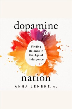Dopamine nation [electronic resource] : finding balance in the age of indulgence / Anna Lembke, M.D.