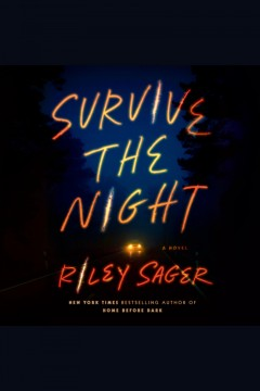 Survive the night [electronic resource] : a novel / Riley Sager.