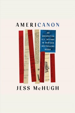Americanon [electronic resource] : an unexpected US history in thirteen bestselling books / Jess McHugh.