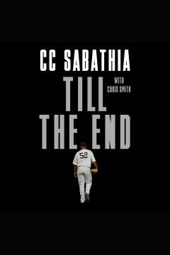 Till the end [electronic resource] / CC Sabathia with Chris Smith.