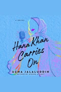 Hana Khan carries on [electronic resource] / Uzma Jalaluddin.