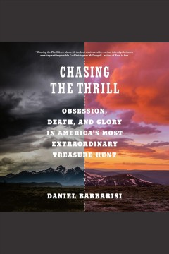 Chasing the thrill [electronic resource] : obsession, death, and glory in America's most extraordinary treasure hunt / Daniel Barbarisi.