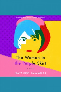 The woman in the purple skirt [electronic resource] : a novel / Natsuko Imamura ; translated from the Japanese by Lucy North.