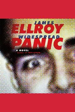 Widespread panic [electronic resource] : a novel / James Ellroy.