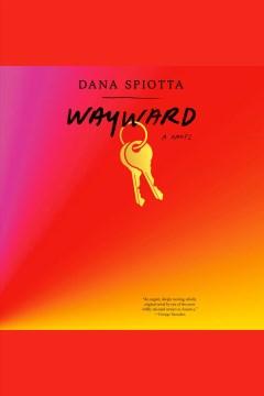 Wayward [electronic resource] / Dana Spiotta.