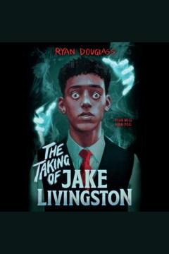 The taking of Jake Livingston [electronic resource] / Ryan Douglass.