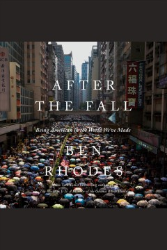 After the fall [electronic resource] : being American in the world we've made / Ben Rhodes.