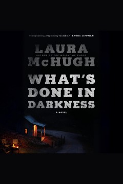 What's done in darkness [electronic resource] : a novel / Laura McHugh.