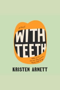 With teeth [electronic resource] / Kristen Arnett.